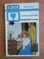 Anticariat: Charlotte Lamb - A wild affair