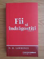 D. H. Lawrence - Fii si indragostiti (volumul 1)