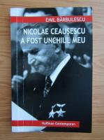 Emil Barbulescu - Nicolae Ceausescu a fost unchiul meu