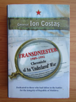 Anticariat: Ion Costas - Transdniester 1989-1992. Chronicle on an undeclared war