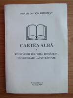 Anticariat: Ion Gherman - Cartea alba a unor vechi teritorii romanesti condamnate la instrainare