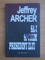 Anticariat: Jeffrey Archer - Sa-i spunem presedintelui?