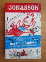 Anticariat: Jonas Jonasson - Asasinul Anders si lumea pe intelesul tuturor