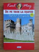 Karl May - De pe tron la esafod, volumul 1. Castelul Rodriganda