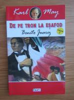 Anticariat: Karl May - De pe tron la esafod, volumul 3. Benito Juarez