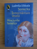 Ludmila Ulitkaia - Soniecika. Inmormantare vesela. Minciunile femeilor