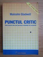 Malcolm Gladwell - Punctul critic. Cum lucruri mici pot provoca schimbari de proportii