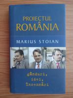 Anticariat: Marius Stoian - Proiectul Romania. Ganduri, idei, insemnari