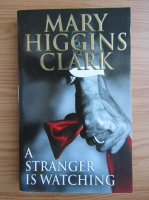 Anticariat: Mary Higgins Clark - A stranger is watching