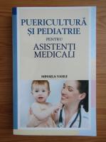 Anticariat: Mihaela Vasile - Puericultura si pediatrie pentru asistenti medicali