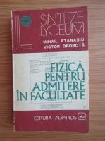 Anticariat: Mihail Atanasiu - Fizica pentru admitere in facultate (volumul 1)