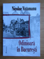 Nicolae Vatamanu - Odinioara, in Bucuresti
