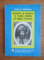 Paul D. Popescu - Prahova si Ploiestii in timpul epopeei lui Mihai Viteazul