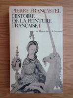 Anticariat: Pierre Francastel - Histoire de la peinture francaise (volumul 1)