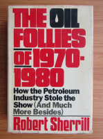 Anticariat: Robert Sherrill - The oil follies of 1970-1980. How the Petroleum Industry Stole the show