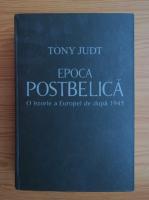 Anticariat: Tony Judt - Epoca postbelica. O istorie a Europei de dupa 1945