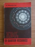 V. Rydnik - ABC's of quantum mechanics