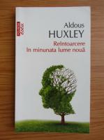 Anticariat: Aldous Huxley - Reintoarcere in minunata lume noua