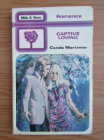 Anticariat: Carole Mortimer - Captive loving