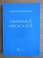 Florea Dumitrache - Obstetrica patologica