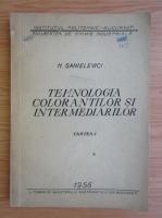 Anticariat: H. Sanielevici - Tehnologia colorantilor si itermediarilor (volumul 1)