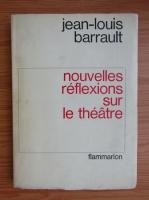 Anticariat: Jean Louis Barrault - Nouvelles reflexions sur le theatre