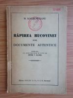 Mihail Kogalniceanu - Rapirea Bucovinei dupa documente autentice (1942)