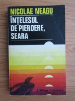 Anticariat: Nicolae Neagu - Intelesul de pierdere, seara