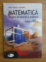 Petre Simion - Matematica. Culegere de exercitii si probleme, clasa a VIII-a (2003)