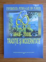 Anticariat: Universitatea Petrol-Gaze din Ploiesti. 60 ani, 1948-2008. Traditie si modernitate