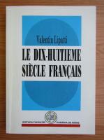 Anticariat: Valentin Lipatti - Le dix-huitieme siecle francais