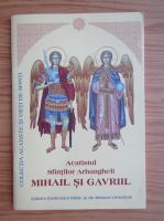 Anticariat: Acatistul Sfintilor Arhangheli Mihail si Gavril