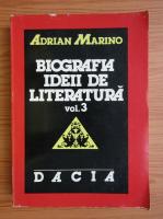 Anticariat: Adrian Marino - Biografia ideii de literatura (volumul 3)