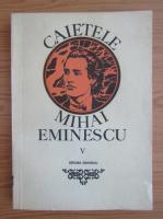 Anticariat: Caietele Mihai Eminescu (volumul 5)