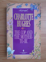 Anticariat: Charlotte Hughes - The cop and the mother-to-be