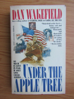 Anticariat: Dan Wakefield - Under the apple tree