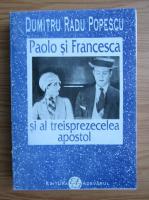 Anticariat: Dumitru Radu Popescu - Paolo si Francesca si al treisprezecelea apostol