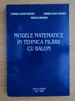 Anticariat: Florina Liliana Buzescu - Modele matematice in tehnica filarii cu balon
