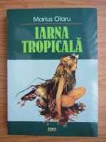 Anticariat: Marius Olaru - Iarna tropicala