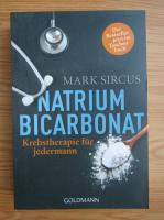 Anticariat: Mark Sircus - Natriumbicarbonat. Krebstherapie fur jedermann