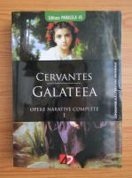 Miguel de Cervantes - Galateea, volumul 1. Opere narative complete