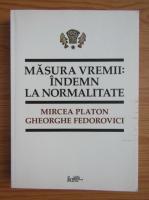 Anticariat: Mircea Platon - Masura vremii, indemn la normalitate