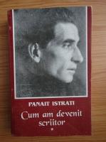 Anticariat: Panait Istrati - Cum am devenit scriitor (volumul 1)