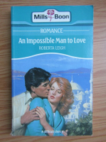Anticariat: Roberta Leigh - An impossible man to love