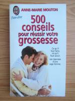Anticariat: Anne-Marie Mouton - 500 conseils pour reussir votre grossesse
