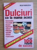 Anticariat: Delia Vasilescu - Dulciuri ca la mama acasa