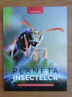 Anticariat: Florin Bica - Planeta insectelor. Curiozitati despre cel mai numeros popor al lumii
