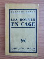 Anticariat: Francis Carco - Les hommes en cage (1936)