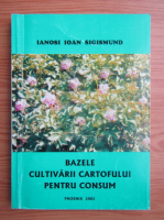 Anticariat: Ioan Ianosi - Bazele cultivarii cartofului pentru consum