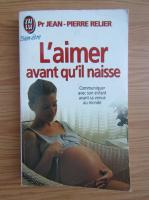 Anticariat: Jean Pierre Relier - L'aimer avant qu'il naisse